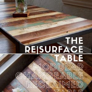 The Re|surface Table: Modular Changeable Reclaimed Table 40 • Recycled Furniture