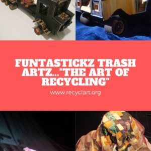 FunTasTickz Trash Artz...The Art Of Recycling