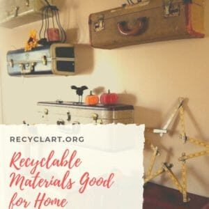 Recyclable Materials Good for Home Decoration